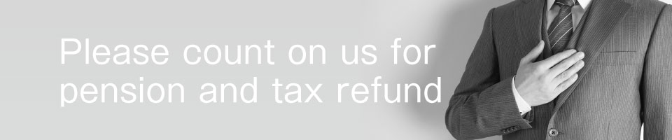 Please count on us for pension and tax refund
